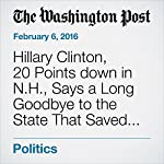 Hillary Clinton, 20 Points down in N.H., Says a Long Goodbye to the State That Saved the Clintons Twice | Anne Gearan