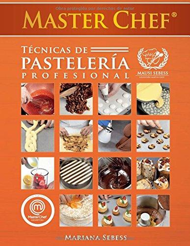 Masterchef Tecnicas de Pasteleria Profesional (Spanish Edition) [Mariana Sebess] (Tapa Blanda)