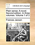 Plain Sense a Novel Second Edition in Three, Frances Jacson, 1170576257