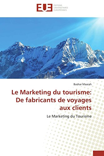 Le Marketing du tourisme: De fabricants de voyages aux clients: Le Marketing du Tourisme (Omn.Univ.Europ.) (French Edition)