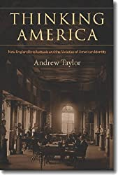 Thinking America: New England Intellectuals and the Varieties of American Identity (Becoming Modern: New Nineteenth-century Studies)