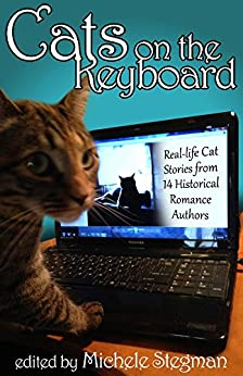 Cats on the Keyboard: Real Life Cat Stories by 14 Historical Romance Authors by [Cameron, Collette, Markland, Anna]
