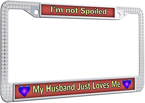 I/'M NOT SPOILED MY HUSBAND LOVES ME License Plate Frame