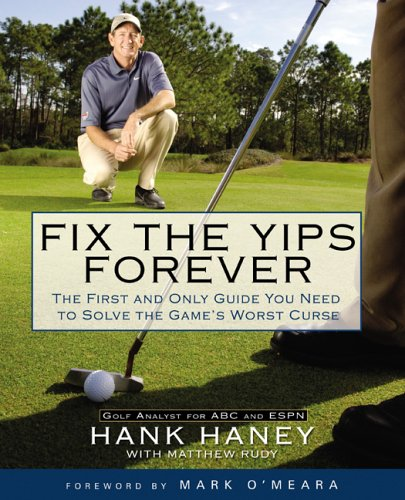 Fix the Yips Forever: The First and Only Guide You Need to Solve the Game's Worst Curse ISBN-13 9781592402366