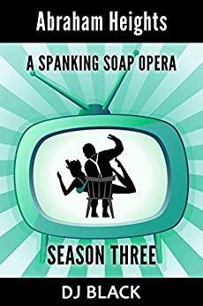 Abraham Heights: Season 3: a spanking soap opera (English Edition) de [Black, DJ]