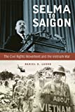 Selma to Saigon : The Civil Rights Movement and the Vietnam War, Lucks, Daniel S., 0813145074