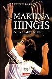 Martina Hingis, ou, la beauté du jeu (French Edition)