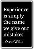 Experience is simply the name we give our mista... - Oscar Wilde - quotes fridge magnet, Black