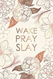 Wake Pray Slay: Planner 2019: Weekly Organizer and Notebook: Bronze and cream floral design