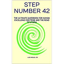 Step Number 42: The ultimate guidebook for human excellence doctrine and the road to utopia