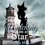 Witching on a Star: Wicked Witches of the Midwest, Book 4 | Amanda M. Lee