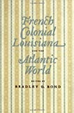 img - for French Colonial Louisiana and the Atlantic World book / textbook / text book