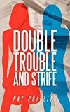 Double Trouble and Strife, Pat Phillips, 145202474X