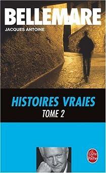 Histoires vraies, tome 2 par Bellemare