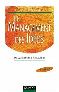 Le Management des idées : De la créativité à l'innovation par Luc De Brabandere