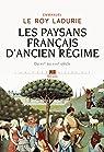 Les paysans français d'Ancien Régime. Du XIVe au XVIIIe siècle par Le Roy Ladurie