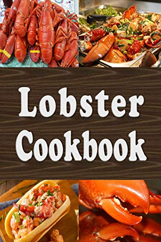 Lobster Cookbook: Lobster Thermidor, Lobster Newberg, New England Lobster Roll and Other Delicious Lobster Recipes