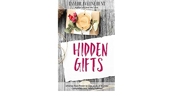 39a973980368 Hidden Gifts: Unwrap Your Power to Live a Life of Wonder, Completely and  Totally Fulfilled - Kindle edition by Taylor Aveline Hunt. Self-Help Kindle  eBooks ...