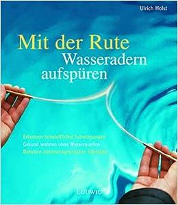 Atemberaubend Mit der Rute Wasseradern aufspüren: Amazon.de: Ulrich Holst: Bücher @UW_22