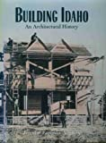 Building Idaho : An Architectural History, Attebery, Jennifer E., 0893011398