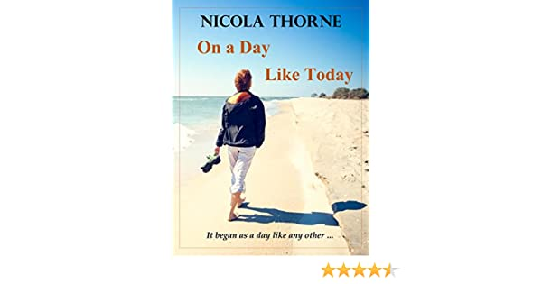 On A Day Like Today Kindle Edition By Nicola Thorne Literature