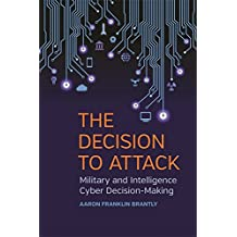 The Decision to Attack: Military and Intelligence Cyber Decision-Making