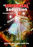 The Universal Seduction: Piercing the Veils of Deception, Volume 2