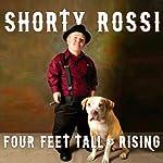 Four Feet Tall & Rising: A Memoir | Shorty Rossi,S. J. Hodges