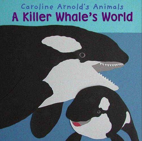 Download A Killer Whale's World (Caroline Arnold's Animals) pdf