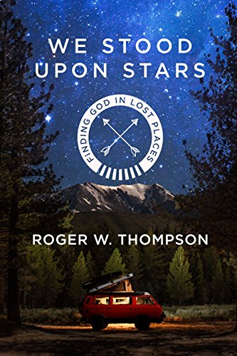 We Stood Upon Stars: Finding God in Lost Places (Written In The Stars By West Life)