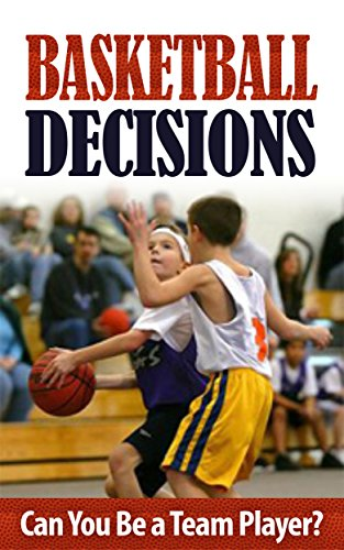 Basketball Decisions: Can You Be a Team Player? (Sports Children's Books Ages 5-10): Basketball Children's Books (Children's Ebooks, Sports and Outdoors, ... Friendship, Social Skills & School Life)