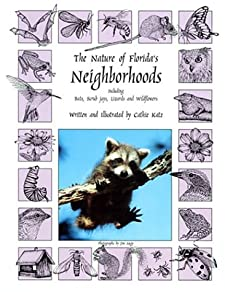 The Nature of Florida's Neighborhoods : Including Bats, Scrub jays, Lizards, and Wildflowers Cathie Katz Jim Angy and Cathie Katz