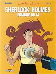 Baker Street, Tome 4 : Sherlock Holmes et l'ombre de M par Pierre Veys
