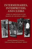 Intermediaries, Interpreters, and Clerks : African Employees in the Making of Colonial Africa, , 029921950X