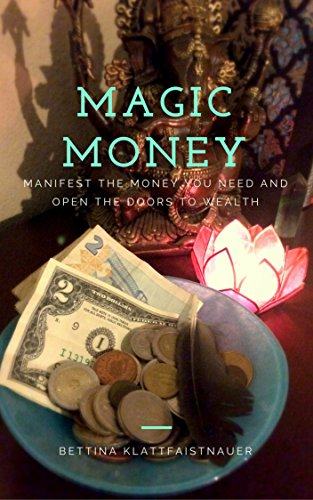 Magic Money: Manifest the Money You Need and Open the Doors to Wealth