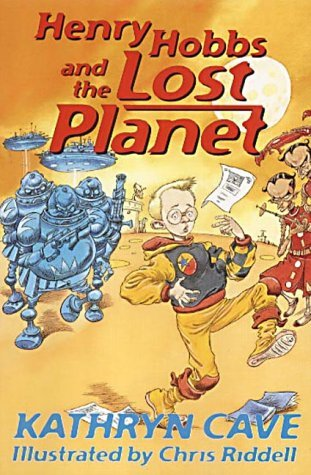 Henry Hobbs and the Lost Planet by Kathryn Cave (2002 03 14