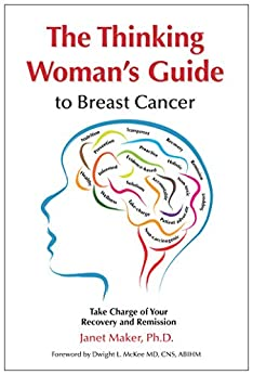 The Thinking Woman's Guide to Breast Cancer: Take Charge of Your Recovery and Remission by [Maker, Janet]