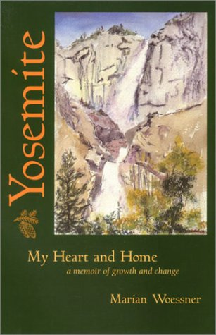 Yosemite-My Heart and Home: A Memoir of Growth and Change, Woessner, Marian