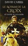 Le Roman de la Croix, Tome 1 : Le Coeur de la Croix par Camus