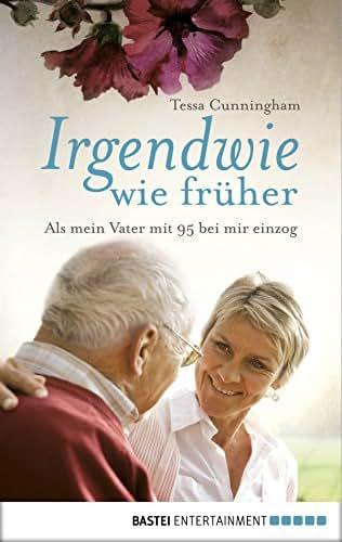 Irgendwie wie früher: Als mein Vater mit 95 bei mir einzog (German Edition)