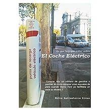 El Coche Eléctrico: Lo que hay que saber sobre algo que se nos viene encima. (Spanish Edition)