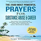 The 2500 Most Powerful Prayers for Substance Abuse & Career: Includes Life Changing Prayers for Alcoholism, Job Interview, University, Sales, Bullying & More
