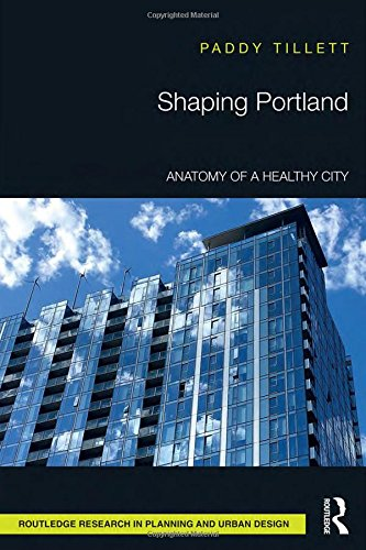 Shaping Portland: Anatomy of a Healthy City (Routledge Research in Planning and Urban Design) by Routledge