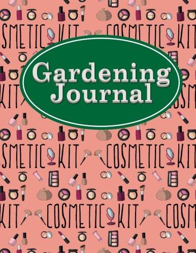 Read Online Gardening Journal: Best Garden Planner, Gardening Journal Planner, Garden Planner And Journal, Plant Book, Monthly Planning Checklist, Shopping List, ... Makeup Cover (Gardening Journals) (Volume 3) ebook