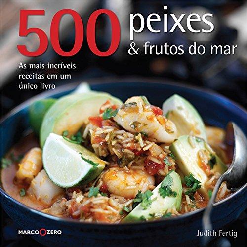 501 Peixes e Frutos do Mar. As Mais Incríveis Receitas em Um Único Livro