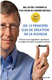 Bill Gates devoile Les 14 principes clés de création de la richesse: Découvrez les ingrédients mystérieux à l'origine de toutes les grandes fortunes