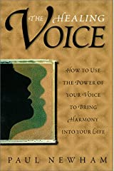 The Healing Voice: How to Use the Power of Your Voice to Bring Harmony into Your Life Paperback