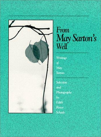 From May Sarton's Well: Writings of May Sarton