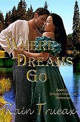 Where Dreams Go: Book 2 Oregon Historical Romance (Oregon  Historical Romance)