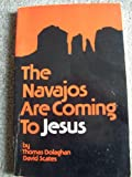 The Navajos Are Coming to Jesus, Thomas Dolaghan and David R. Scates, 0878081623
